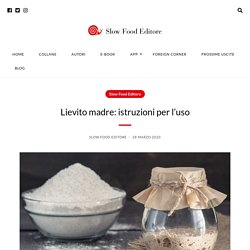 Lievito madre: istruzioni per l'uso – Slow Food Editore