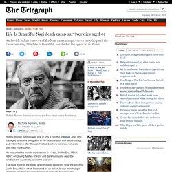 Life Is Beautiful Nazi death camp survivor dies aged 91