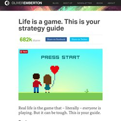 Life is a game. This is your strategy guide