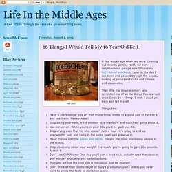 Life In the Middle Ages: 16 Things I Would Tell My 16 Year Old Self