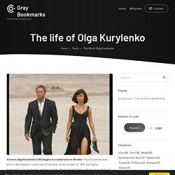 The life of Olga Kurylenko