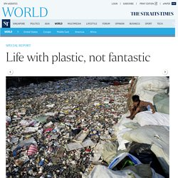 Life with plastic, not fantastic, World News