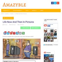 Life Now And Then In Pictures - Amazyble