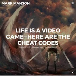 Life Is a Video Game—Here Are the Cheat Codes