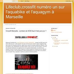 Lifeclub,crossfit numéro un sur l'aquabike et l'aquagym à Marseille: Crossfit Marseille : combien de WOD faut-il faire par jour ?