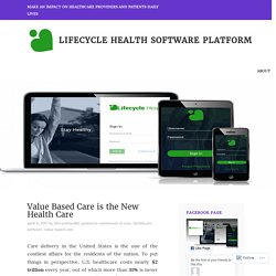 Value Based Care is the New Health Care – Lifecycle Health Software Platform