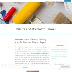 Make the Floors of Houses Lifelong with the Laminate Flooring Expert – Painter and Decorator Hanwell