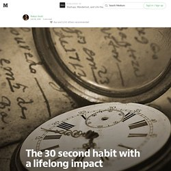 The 30 second habit with a lifelong impact — Startups, Wanderlust, and Life Hacking — Medium