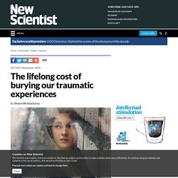The lifelong cost of burying our traumatic experiences