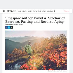 'Lifespan' Author David A. Sinclair on Exercise, Fasting and Reverse Aging - Everything Zoomer