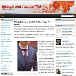 Lifestyle and Fashion Hub: Things to Keep in Mind While Choosing a Tie Online