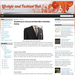 Lifestyle and Fashion Hub: Guidelines to Choose the Best Men's Neckties Online
