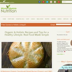 Whole Lifestyle Nutrition | Organic & Holistic Recipes « Organic recipes, Organic Gardening, Healthy Living Whole Lifestyle Nutrition | Organic & Holistic Recipes