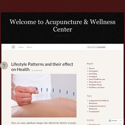 Lifestyle Patterns and their effect on Health « Welcome to Acupuncture & Wellness Center
