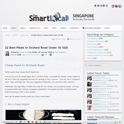 22 Best Meals In Orchard Road Under 10 SGD