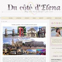 Du côté d'Elena - Blog mode, beauté, bons plans et lifestyle à l'univers girly: Visiter Londres, mes conseils et bons plans