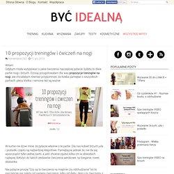 Być idealną - lifestylowy blog o aktywności fizycznej i zdrowym trybie życia. : 10 propozycji treningów i ćwiczeń na nogi