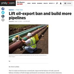Lift oil-export ban and build more pipelines