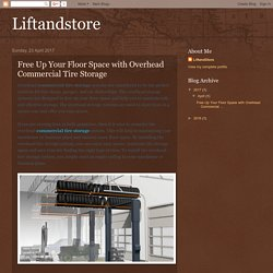 Liftandstore: Free Up Your Floor Space with Overhead Commercial Tire Storage