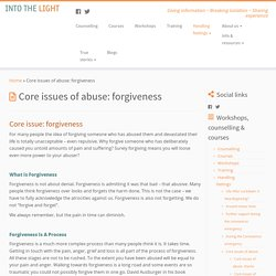 Into the Light – Core issues of abuse: forgiveness