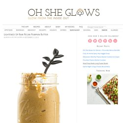 Lightened Up Raw Pecan Pumpkin Butter — Oh She Glows