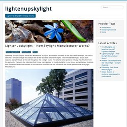 Lightenupskylight – How Skylight Manufacturer Works?