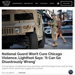 8/21/20: National Guard Won't Cure Chicago Violence, Lightfoot Says: 'It Can Go Disastrously Wrong'