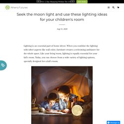 Seek the moon light and use these lighting ideas for your children's r – Athena Futures Inc.