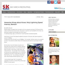 Awesome things about Korea: Holy Lightning Speed Internet, Batman!