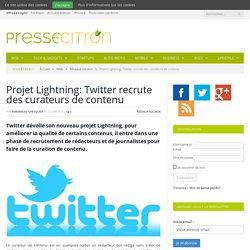 Projet Lightning: Twitter recrute des curateurs de contenu