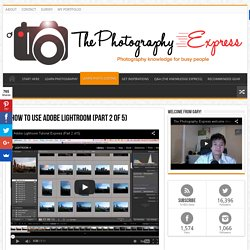 How to use Adobe Lightroom (Part 2 of 5) - The Photography Express