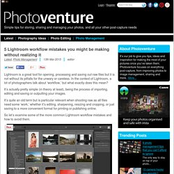 5 Lightroom mistakes you might make without realizing