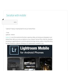 """Lightroom"" helping in Importing Raw file onto your Android Phone - SocialMobWork"