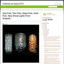 One Fish, Two Fish, Glass Fish, Gold Fish. New Shoal Lights From Scabetti.Celebrity sex tapes 2013