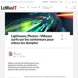 Lightwave, Photon : VMware surfe sur les conteneurs pour mieux les dompter
