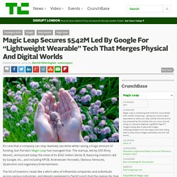 """Magic Leap Secures $542M Led By Google For """"Lightweight Wearable"""" Tech That Merges Physical And Digital Worlds"""