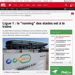 """Ligue 1 : le """"naming"""" des stades est à la traîne"""