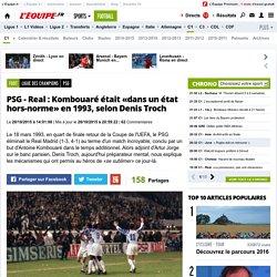 PSG - Real: Kombouaré était «dans un état hors-norme»