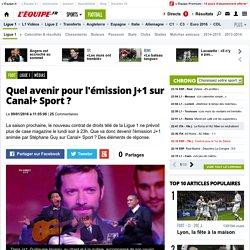 Ligue 1 - Médias - Quel avenir pour l'émission J+1 sur Canal+ Sport?