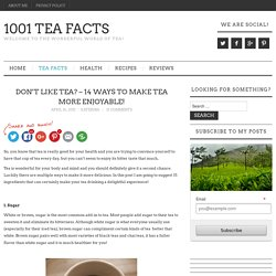 Don't Like Tea? – 14 Ways to Make Tea More Enjoyable! - 1001 Tea Facts