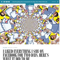 I Liked Everything I Saw on Facebook for Two Days. Here's What It Did to Me