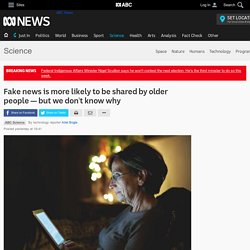 Fake news is more likely to be shared by older people — but we don't know why - Science News - ABC News