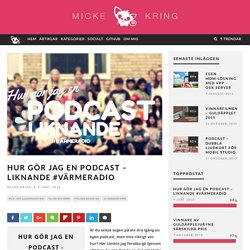 mickekring.se – Hur gör jag en podcast – liknande #värmeradio