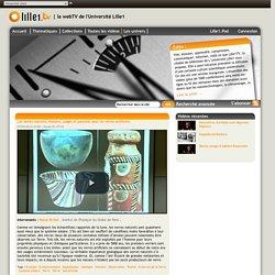 Lille1tv - Les verres naturels, Histoire, usages et parentés avec les verres artificiels
