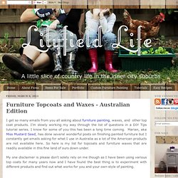 Lilyfield Life: Furniture Topcoats and Waxes - Australian Edition