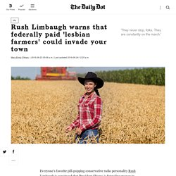 Rush Limbaugh Warns That Federally Paid 'Lesbian Farmers' Could Invade Your Town