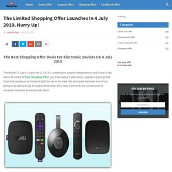 The Limited Shopping Offer Launches In 4 July 2019. Hurry Up!