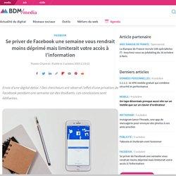 Se priver de Facebook une semaine vous rendrait moins déprimé mais limiterait votre accès à l'information