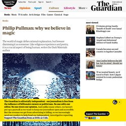 The limits of reason: Philip Pullman on why we believe in magic