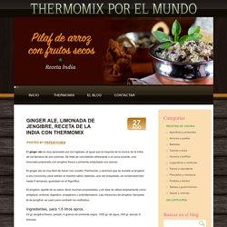 Ginger ale, limonada de jengibre, receta de la India con Thermomix - Thermomix en el mundo Thermomix en el mundo